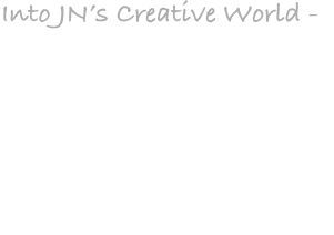 Into JN's Creative World -